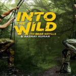 A poster of Into Wild with Bear Gryll, featuring Akshay Kumar